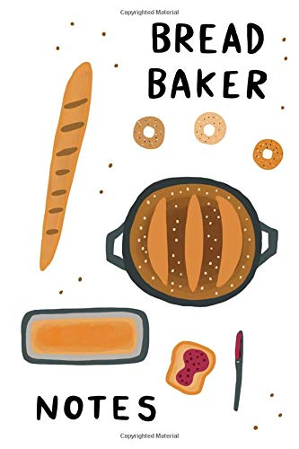 Bread Baker Notes: Baking Notebook Blank 120 Pages 6x9 Inches Journal Sketchbook Gift Mom Dad Sister Cooking Food Culinary Sourdough Bread Homesteading Kitchen Birthday Holiday Holiday Loaf Pan