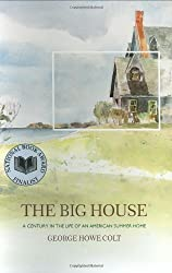 The Big House: A Century in the Life of an American Summer Home by George Howe Colt [Hardcover(2003/5/20)]