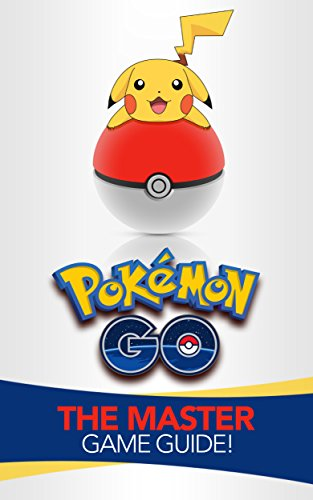 Pokemon Go: The Master Game Guide! (Pokemon Go Guide, Strategies, Hints, Tips, Tricks, iOS, Android) (English Edition) (Pokemon Brett Spiel)