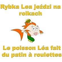 Rybka Lea jeździ na rolkach: Le poisson Léa fait du patin à roulettes (Rybka Lea odkryje świat t. 2)