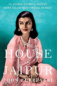 The House of Jaipur : The Inside Story of India's Most Glamorous Royal Family