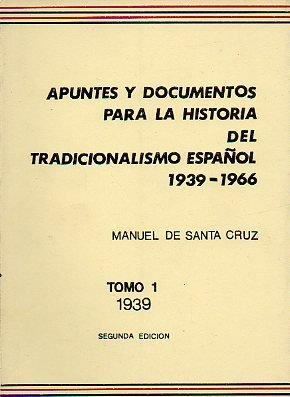 APUNTES Y DOCUMENTOS PARA LA HISTORIA DEL TRADICIONALISMO ESPAÑOL (1939-1966). Tomo 1. 1939. 2ª edición.