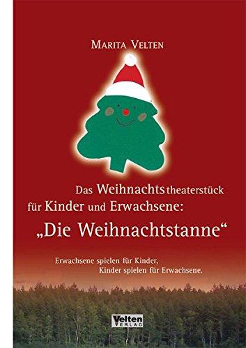 rstück für Kinder und Erwachsene: Die Weihnachtstanne: Erwachsene spielen für Kinder - Kinder spielen für Erwachsene (Unterricht Weihnachten Spiele)