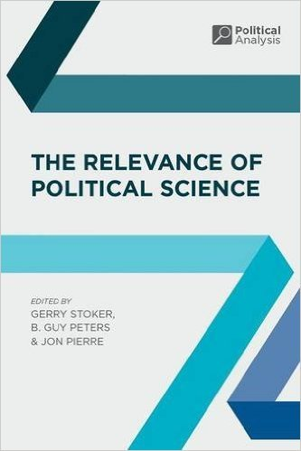 The Relevance of Political Science [paperback] Gerry Stoker, B.Guy Peters and Jon Pierre [Jan 01, 2016]
