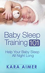 Baby Sleep Training 101: Help Your Baby Sleep All Night Long (Newborn, Infant, Baby, & Toddler Help Books) (English Edition)