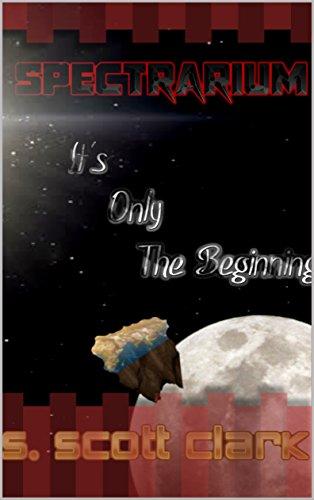 Spectrarium: It's Only The Beginning por S. Scott Clark Gratis