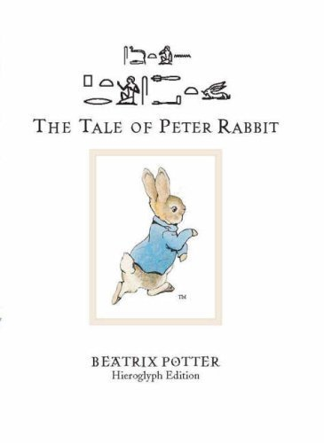 The Tale of Peter Rabbit (transcribed into Egyptian Hieroglyphic script) by Beatrix Potter (2005-04-25)