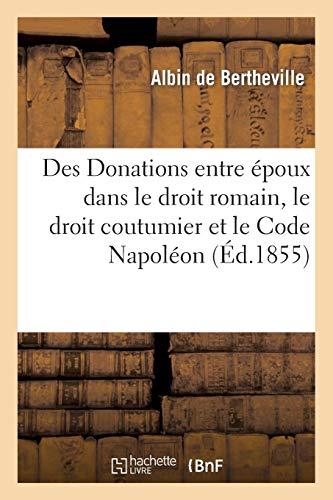 Des Donations entre époux dans le droit romain, le droit coutumier et le Code Napoléon PDF Books