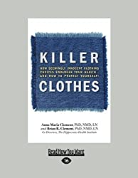 Killer Clothes: How Seemingly Innocent Clothing Choices Endanger Your Health...and How to Protect Yourself! by Anna Maria Clement and Brian R. Clement (2012-12-28)