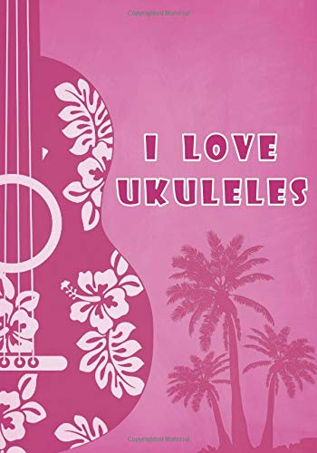 I Love Ukuleles: Writing Journal for Women