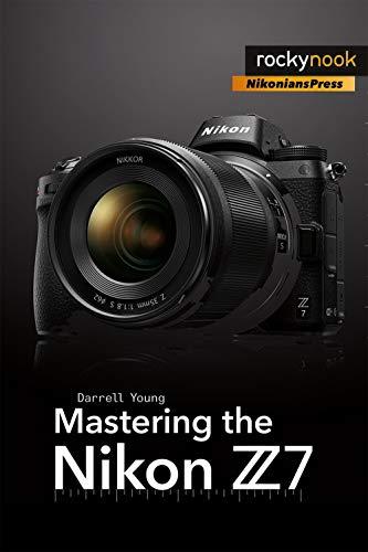 Mastering the Nikon Z7