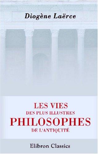 Les vies des plus illustres philosophes de l\'antiquité: Avec leurs dogmes, leurs systèmes, leur morale et leurs sentences les plus remarquables. Traduites du grec par J. G. de Chauffepié par Laertius Diogène