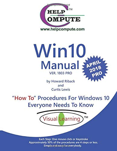 "Win10 Manual ""How To"" Procedures For Windows 10 Everyone Needs To Know: Ver. 1803 Pro"