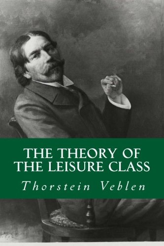 The Theory of The Leisure Class por Thorstein Veblen