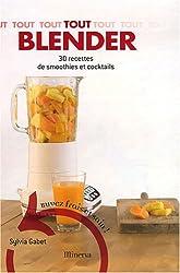 Tout Blender : 30 Recettes de Smoothies et Cocktails