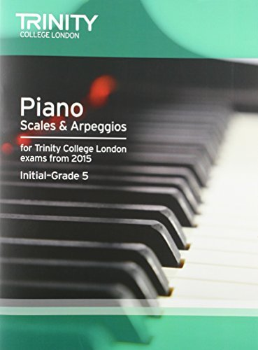Piano 2015 Scales & Arpeggios Initial: Grade 5 (Piano Exam Repertoire): Written by Trinity College Lond, 2014 Edition, Publisher: Trinity College London [Paperback]