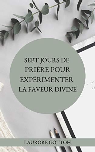 Couverture du livre SEPT JOURS DE PRIÈRE POUR EXPÉRIMENTER LA FAVEUR DIVINE - Laurore GOTTOH