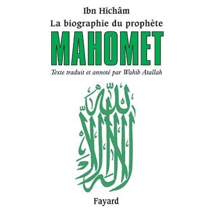 La biographie du prophète Mahomet : Texte traduit et annoté par Wahib Atallah (Biographies Historiques)