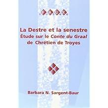 Destre Et Le Senestre: Etude Sur Le Conte Du Graal De Chretien De Troyes (Faux Titre)