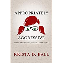 Appropriately Aggressive: Essays About Books, Corgis, and Feminism (English Edition)
