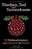 Türchen, Tod und Tannenbaum: 24 Weihnachtskrimis von Ostfriesland bis Südtirol - Sven Koch