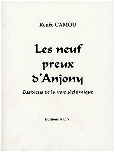 Les neuf preux d'Anjony : Gardiens de la voie alchimique par Renée Camou