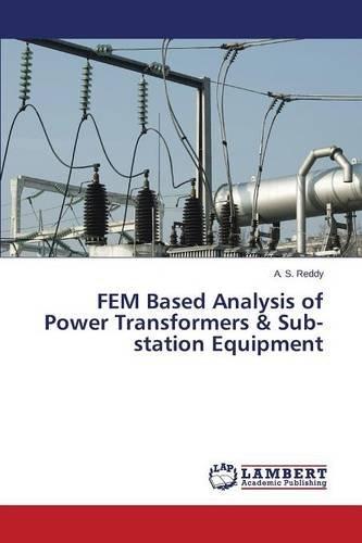 FEM Based Analysis of Power Transformers & Sub-station Equipment Power Sub-station