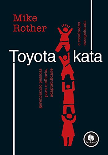 Toyota Kata: Gerenciando Pessoas para Melhoria, Adaptabilidade e Resultados Excepcionais (Portuguese Edition)