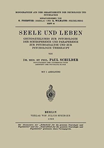 Seele und Leben: Grundsätzliches zur Psychologie der Schizophrenie und Paraphrenie zur Psychoanalyse und zur Psychologie Überhaupt (Monographien aus ... der Neurologie und Psychiatrie, Band 35)
