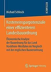 Kosteneinsparpotenziale einer effizienteren Landesbauordnung: Ökonomische Analyse der Bauordnung für das Land Nordrhein-Westfalen im Vergleich mit der englischen Bauverordnung