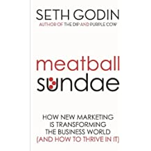 Meatball Sundae: How new marketing is transforming the business world (and how to thrive in it)