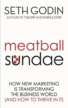 Meatball Sundae: How new marketing is transforming the business world (and how to thrive in it) by [Godin, Seth]