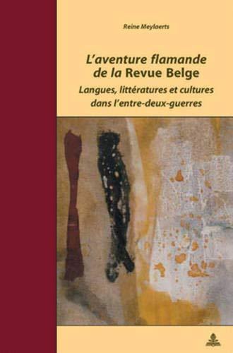 L'aventure flamande de la «Revue Belge»: Langues, littératures et cultures dans l'entre-deux-guerres (Documents pour l'Histoire des Francophonies, Band 5) -