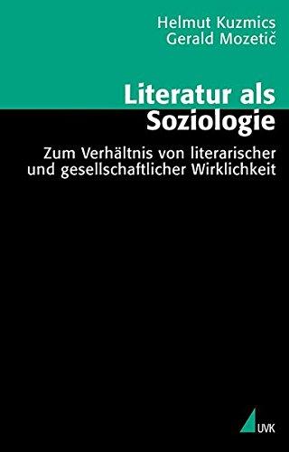 Literatur als Soziologie: Zum Verhältnis von literarischer und gesellschaftlicher Wirklichkeit (Theorie und Methode)