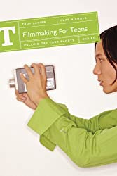 Filmmaking for Teens: 2nd Edition: Pulling Off Your Shorts (Filmmaking for Teens: Pulling Off Your Shorts)