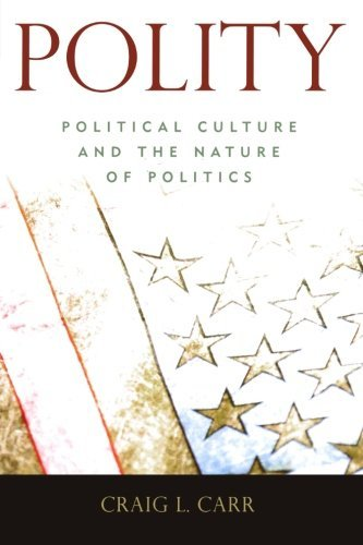 Polity: Political Culture and the Nature of Politics by Craig L. Carr (2007-03-27)