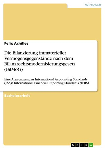 Die Bilanzierung immaterieller Vermögensgegenstände nach dem Bilanzrechtsmodernisierungsgesetz (BilMoG): Eine Abgrenzung zu International Accounting Standards ... Financial Reporting Standards (IFRS)