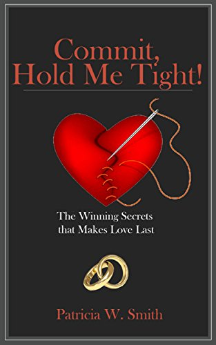 Commit, Hold Me Tight! : The Winning Secrets that Makes Love Last