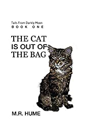 The Cat Is Out Of The Bag (Tails From Darkly Moon Book 1)