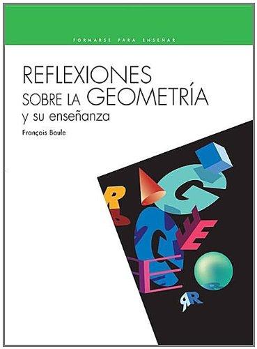 Reflexiones sobre la geometria y su enseñanza (Coleccion Formarse Para Ensenar) por Francois Boule