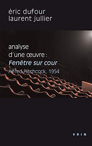 Fenêtre sur cour (A. Hitchcock, 1954): Analyse d'une uvre par  Eric Dufour, Laurent Jullier