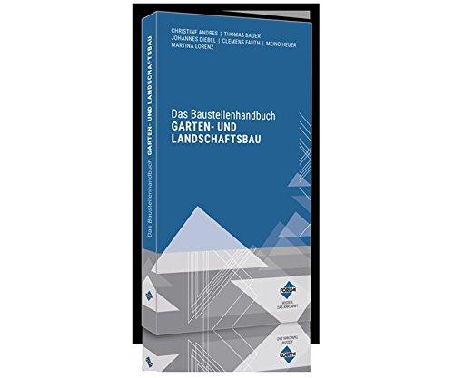 Das Baustellenhandbuch für den Garten- und Landschaftsbau (Baustellenhandbücher) -