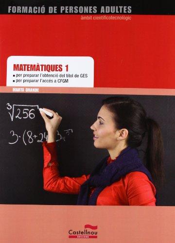 Matemàtiques 1 per preparar l'obtenció del títol de GES i l'accés a CFGM