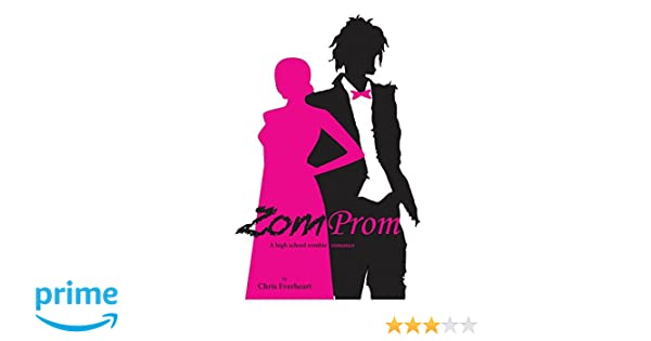 Zomprom: A High School Zombie Romance: Amazon.co.uk: Chris Everheart: 9780985912598: Books