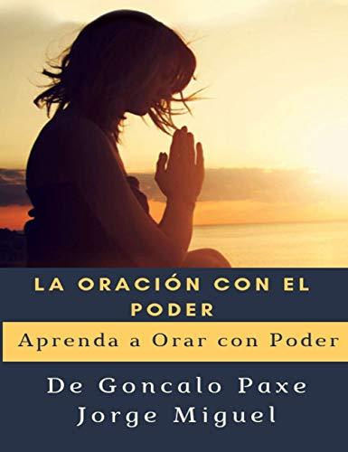 La oración con el poder: Aprenda a orar con poder por Goncalo Paxe Jorge Miguel