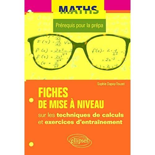 Maths - Prérequis pour la prépa - Fiches de mise à niveau sur les techniques de calculs et exercices d'entraînement