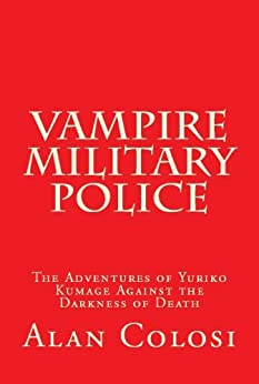 VAMPIRE MILITARY POLICE (First Edition): The Adventures of Yuriko Kumage Against the Darkness of Death: Before and After KKXG: King Kong vs Gigantosaurus by [COLOSI, ALAN]