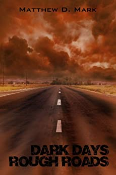 Dark Days Rough Roads by [Mark, Matthew D.]