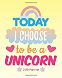Today I Choose To Be A Unicorn 2019 Planner: 2019 Yearly Planner Monthly Calendar With Daily Weekly Organizer To Do List (Unicorn)