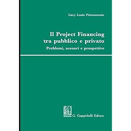 Il Project Financing Tra Pubblico E Privato. Problemi, Scenari E Prospettive